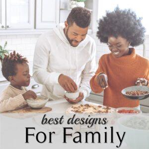 Best Designs for Family
