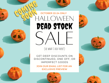 Exclusive access to our latest Halloween Dead Stock Sale