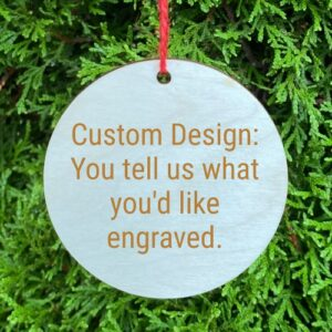 Round wood ornament, you tell us what you'd like engraved.